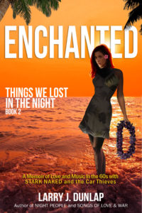 Enchanted, Book 2 of Things We Lost in the Night, A Memoir of Love and Music in the 60s with Stark Naked and the Car Thieves